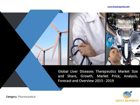 V Global Liver Diseases Therapeutics Market Size and Share, Growth, Market Price, Analysis, Forecast and Overview 2015 - 2019 www.hexareports.com Category: