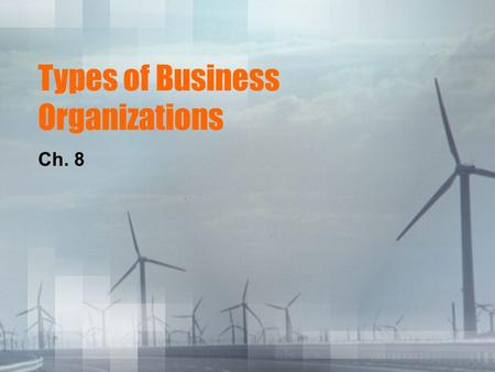 Types of Business Organizations Ch. 8. Role of Entrepreneurs in U.S. Economy Entrepreneur's help the market economy in 4 ways: 1.Introduce New Products.