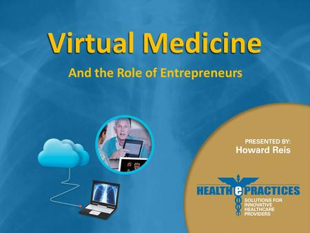 Virtual Medicine And the Role of Entrepreneurs. Presented to The Entrepreneurs Breakfast Forum April 21, 2016.