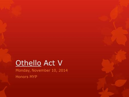 Othello Act V Monday, November 10, 2014 Honors MYP.