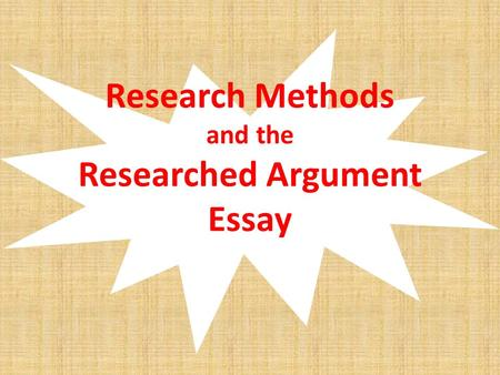 Research Methods and the Researched Argument Essay.