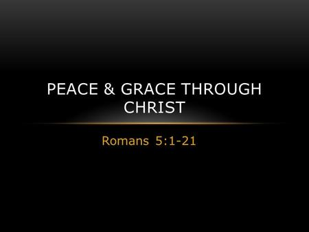 Romans 5:1-21 PEACE & GRACE THROUGH CHRIST. DEPRAVED SINNERS Romans 1:28 And even as they did not like to retain God in their knowledge, God gave them.