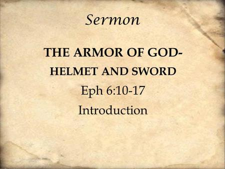Sermon THE ARMOR OF GOD- HELMET AND SWORD Eph 6:10-17 Introduction.