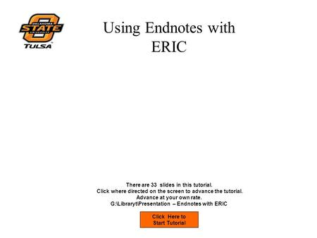 Using Endnotes with ERIC Click Here to Start Tutorial There are 33 slides in this tutorial. Click where directed on the screen to advance the tutorial.