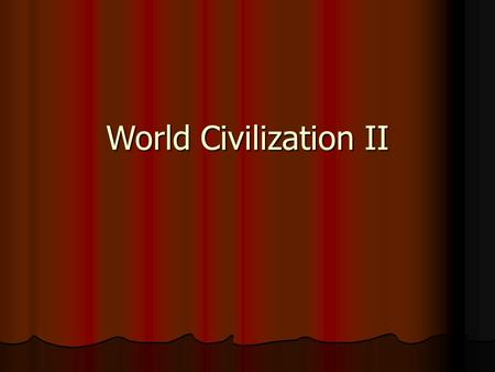 "World Civilization II. Introduction: The Basics  Course title: ""World Civilization II""  Course Number: HIST 1080  Room: Dugan 207  Dates: 1/19 to."