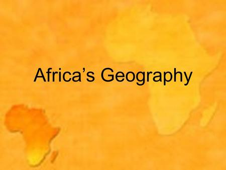 Africa's Geography. Africa's Diverse Geography Sahara Desert Largest world's desert Large desert in northern Africa Desertification – expansion of dry,