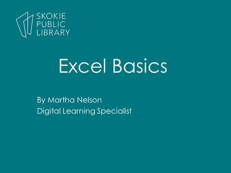By Martha Nelson Digital Learning Specialist Excel Basics.