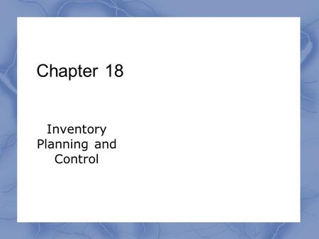 Chapter 18 Inventory Planning and Control. Inventory Planning Independent demand items Finished goods and spare parts typically belong to independent.