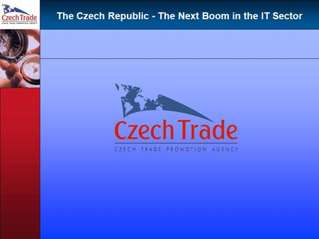 The Czech Republic - The Next Boom in the IT Sector.