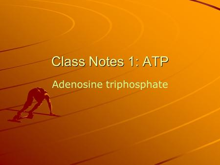 Class Notes 1: ATP Adenosine triphosphate. All living things need energy to live. Many cellular processes need energy (muscle use during exercise, cell.