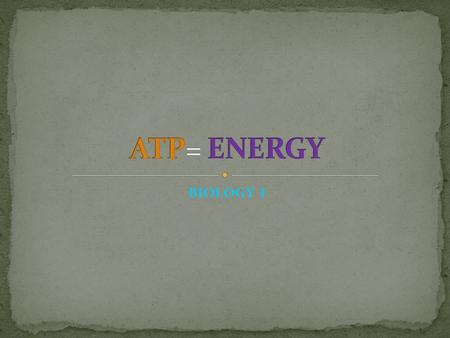 BIOLOGY I. ATP = Adenosine Triphosphate Is used to store and release energy Is made when organisms break down food Has three parts 1. Adenine 2. Ribose.