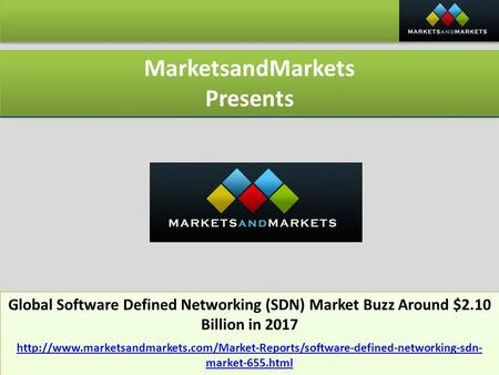 MarketsandMarkets Presents MarketsandMarkets Presents Global Software Defined Networking (SDN) Market Buzz Around $2.10 Billion in 2017 Global Software.