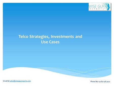 Telco Strategies, Investments and Use Cases  id: Phone No:+91 841 198 5042.