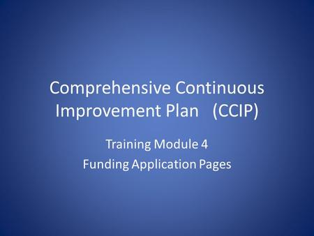 Comprehensive Continuous Improvement Plan(CCIP) Training Module 4 Funding Application Pages.