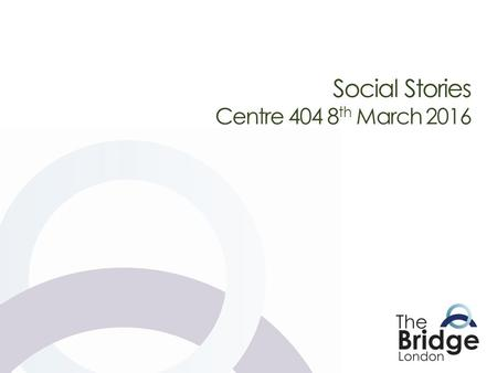 Social Stories Centre 404 8th March 2016