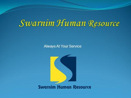 Always At Your Service. Swarnim's Vision : Our Vision is to Always be at our Client's Service to help them create their biggest Asset : P E O P L E.