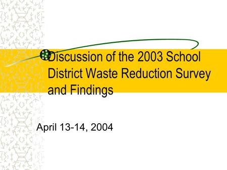 Discussion of the 2003 School District Waste Reduction Survey and Findings April 13-14, 2004.
