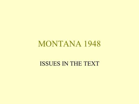 MONTANA 1948 ISSUES IN THE TEXT SETTING AND CONTEXT Bentrock, Montana, USA Cold, impoverished, barren environment Sioux Indian tribe live in nearby settlement.