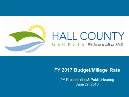 FY 2017 Budget/Millage Rate 2 nd Presentation & Public Hearing June 27, 2016.