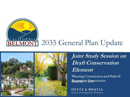 2035 General Plan Update Joint Study Session on Draft Conservation Element Planning Commission and Parks & Recreation Commission December 1, 2015.