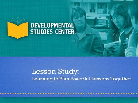 Lesson Study: Learning to Plan Powerful Lessons Together.