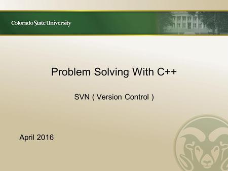 Problem Solving With C++ SVN ( Version Control ) April 2016.