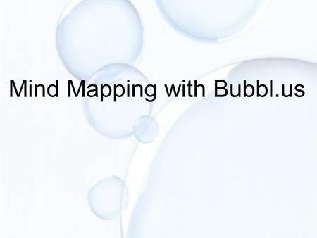 Mind Mapping with Bubbl.us. The Bubbl.us Homepage Click to create a bubbl.us account Sign in or, To access, type www.bubbl.uswww.bubbl.us.