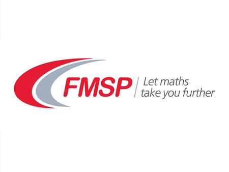 Further Mathematics Support Programme (FMSP) Cath Moore.