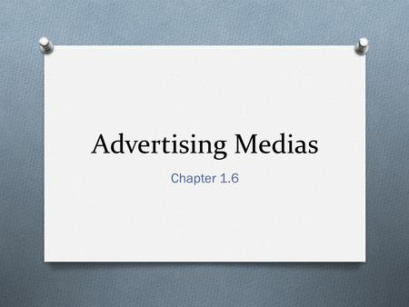 Advertising Medias Chapter 1.6. Media TypeAdvantagesLimitations Newspapers Timeliness; good local market coverage; high believability Short life; poor.