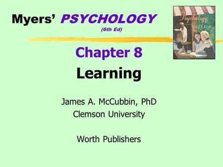 Myers' PSYCHOLOGY (6th Ed) Chapter 8 Learning James A. McCubbin, PhD Clemson University Worth Publishers.