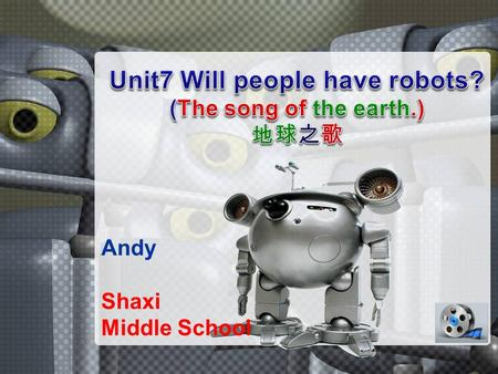 Andy Shaxi Middle School. The earth song 地球之歌 What do you think of this song? A. boring B. meaningless C. educational What is the song about? A. the earth.
