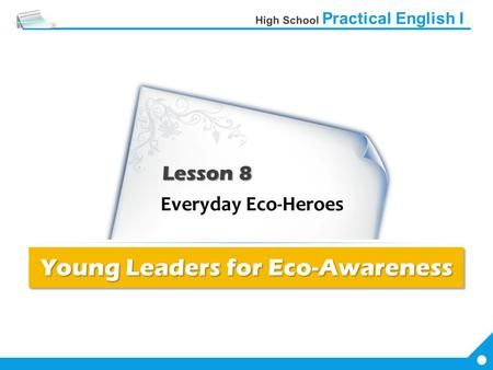 Lesson 8 Young Leaders for Eco-Awareness. 1 The Eco-Awareness Foundation honors young people [who have carried out creative projects / for the environment].