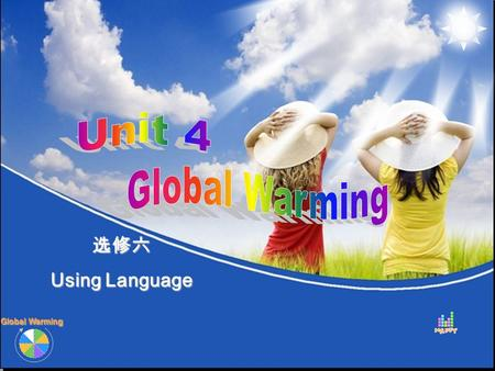 Global Warming 选修六 Using Language Learning Materials Analysis 1 3 2 4 5 Learning Objectives Learning Methods Learning Procedure 6 Blackboard design Students.