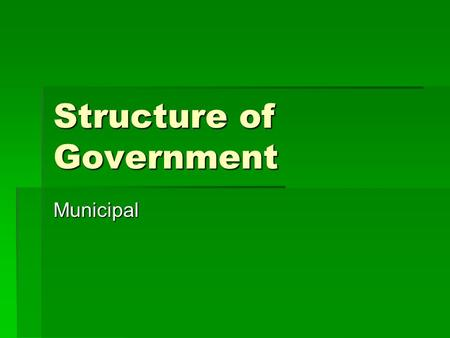 Structure of Government Municipal. Division of Power  Canada has a federal system of government  Federal (Canada)  Provincial (ie: Ontario)  Municipal.