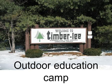 Outdoor education camp. Outdoor Education Camp is coming soon! We will be going to Camp Timber-lee February 19, 20 & 21. Students will be staying.
