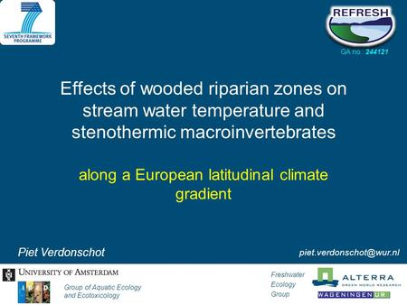 Piet Verdonschot Freshwater Ecology Group Group of Aquatic Ecology and Ecotoxicology Effects of wooded riparian zones on stream.