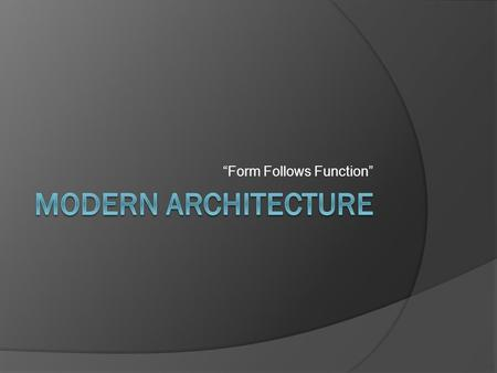 """Form Follows Function"". Principles of Modern Architecture  Modern architecture embraces many ideas, but one is primary: This statement, coined by American."
