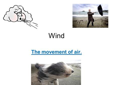 Wind The movement of air.. What causes wind? Caused by: –Heat flow (difference in temperatures) –Pressure differences Cooler air is more dense than warm.