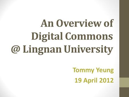 An Overview of Digital Lingnan University Tommy Yeung 19 April 2012.