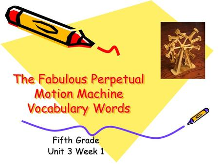The Fabulous Perpetual Motion Machine Vocabulary Words Fifth Grade Unit 3 Week 1.