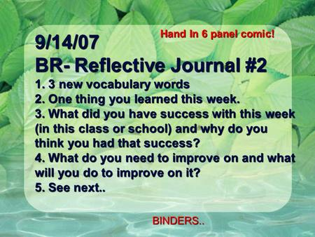 9/14/07 BR- Reflective Journal #2 1. 3 new vocabulary words 2. One thing you learned this week. 3. What did you have success with this week (in this class.