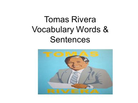 Tomas Rivera Vocabulary Words & Sentences. about What is that book about?