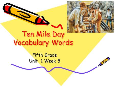 Ten Mile Day Vocabulary Words Fifth Grade Unit 1 Week 5.
