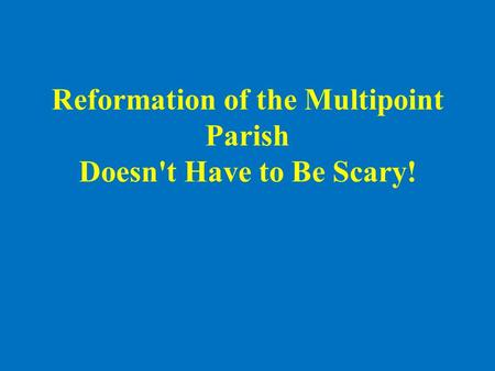 Reformation of the Multipoint Parish Doesn't Have to Be Scary!