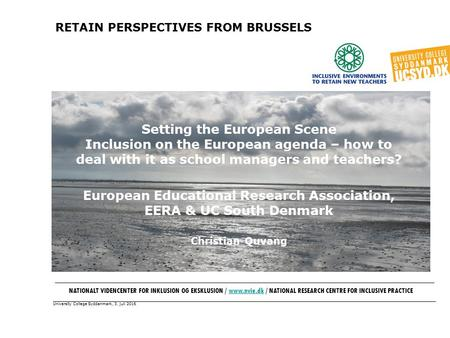 University College Syddanmark, 3. juli 2016 RETAIN PERSPECTIVES FROM BRUSSELS Setting the European Scene Inclusion on the European agenda – how to deal.