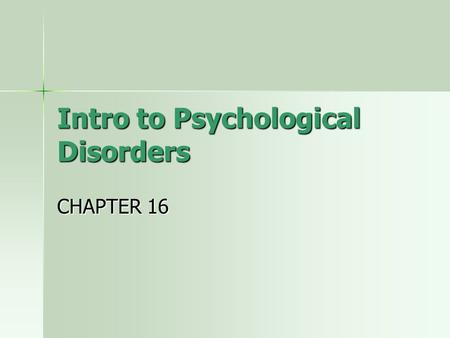 Intro to Psychological Disorders CHAPTER 16. Why are we so interested in psychological disorders? Chances are, we have all been affected by a psych disorder.