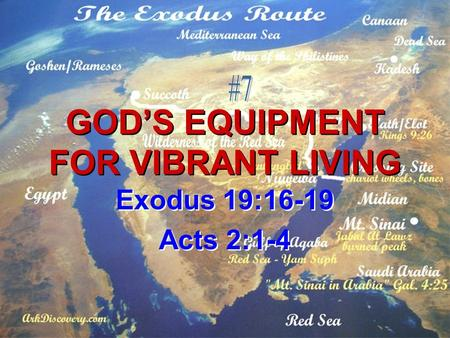 GOD'S EQUIPMENT FOR VIBRANT LIVING Exodus 19:16-19 Acts 2:1-4 Exodus 19:16-19 Acts 2:1-4.