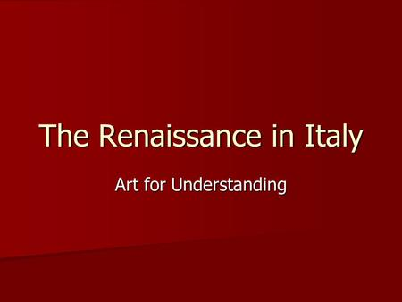 "The Renaissance in Italy Art for Understanding. Renaissance: What does it mean? ""This century, like a golden age has restored to light the liberal arts,"
