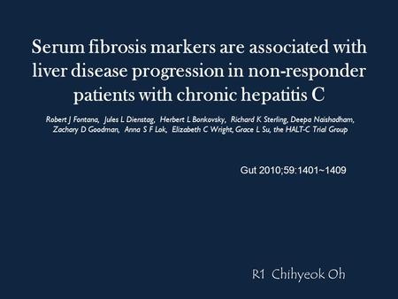 Serum fibrosis markers are associated with liver disease progression in non-responder patients with chronic hepatitis C Robert J Fontana, Jules L Dienstag,
