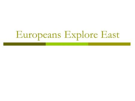 Europeans Explore East. Role of Renaissance  Encouraged a spirit of adventure and curiosity.